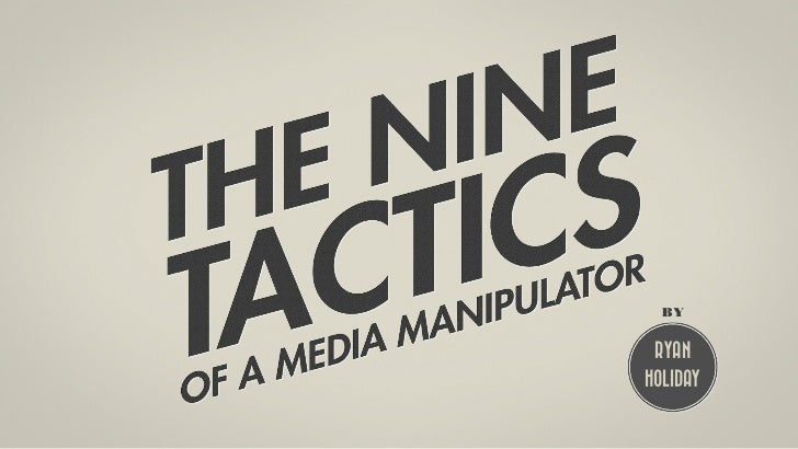 9 Tactics of a Media Manipulator: How to Control and