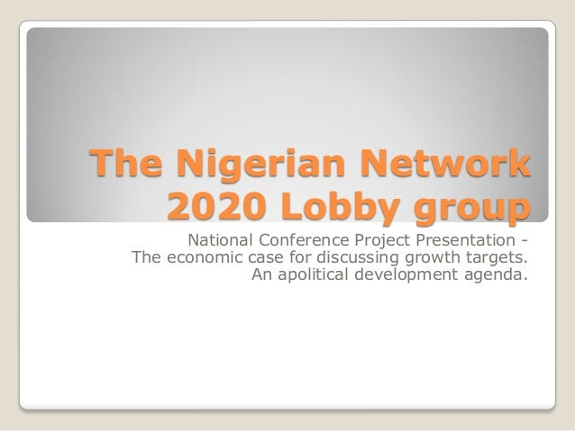 The Nigerian Network 2020 Lobby group National Conference Project Presentation - The economic case for discussing growth t...
