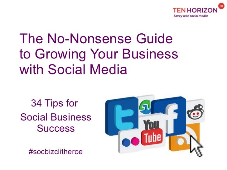 The No-Nonsense Guide  to Growing Your Business  with Social Media 34 Tips for  Social Business Success #socbizclitheroe