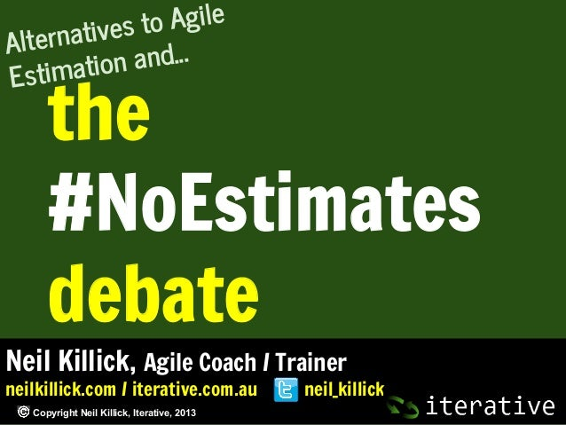to Agile natives Alter and... timation Es  the #NoEstimates debate  Neil Killick, Agile Coach / Trainer neilkillick.com / ...