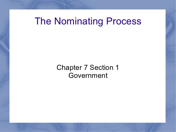 The Nominating Process Chapter 7 Section 1 Government