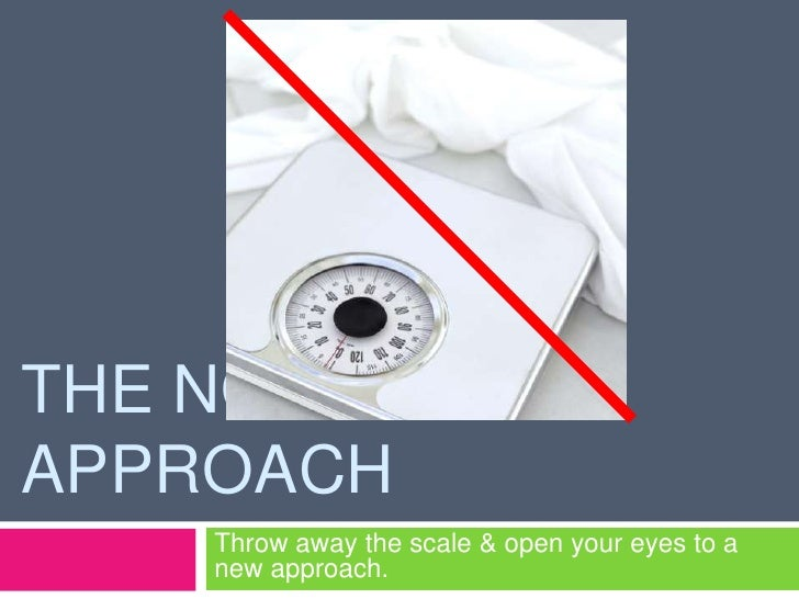 The Non-Diet Approach<br />Throw away the scale & open your eyes to a new approach. <br />