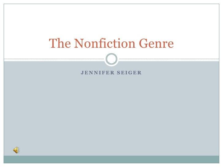 Jennifer Seiger<br />The Nonfiction Genre<br />