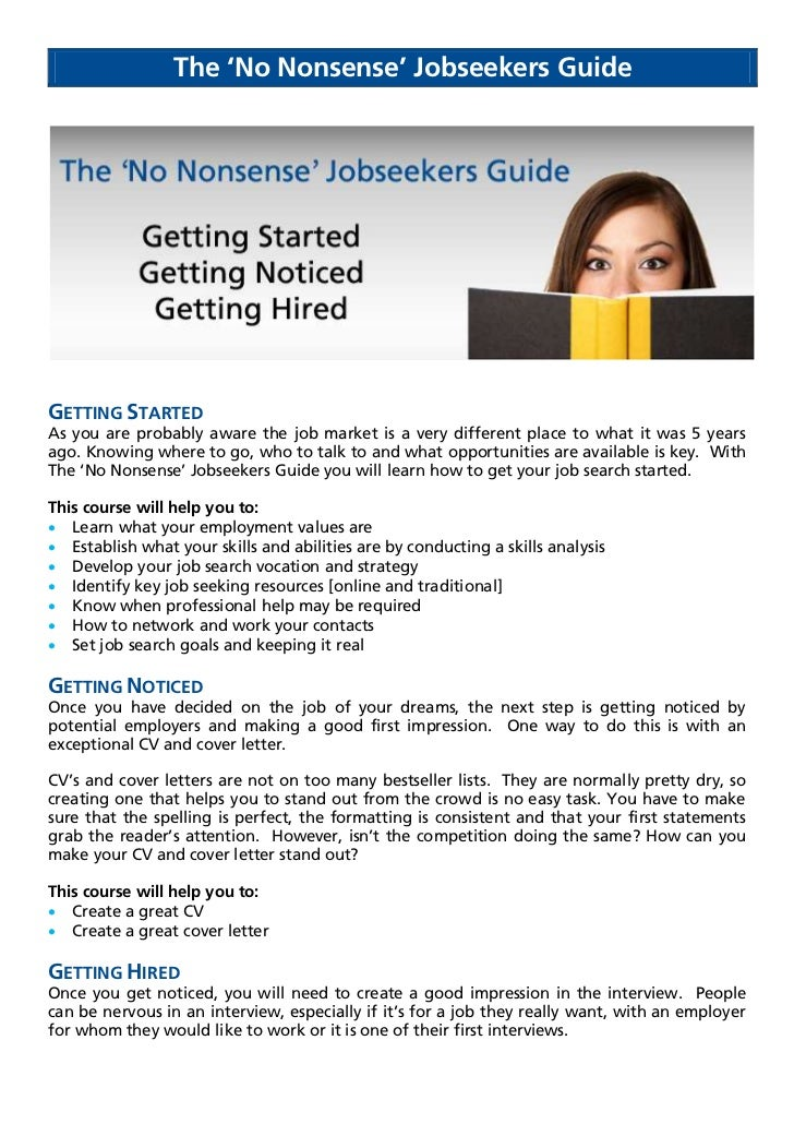 The 'No Nonsense' Jobseekers GuideGETTING STARTEDAs you are probably aware the job market is a very different place to wha...