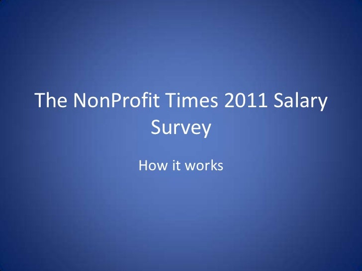 The NonProfit Times 2011 Salary Survey<br />How it works<br />