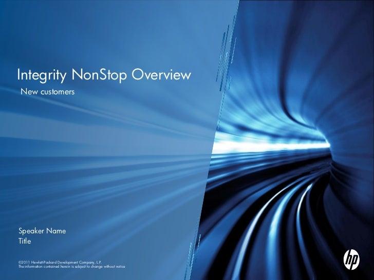 Integrity NonStop Overview New customersSpeaker NameTitle© 2011Hewlett-Packard Development Company, L.P.  2011 Hewlett-Pac...