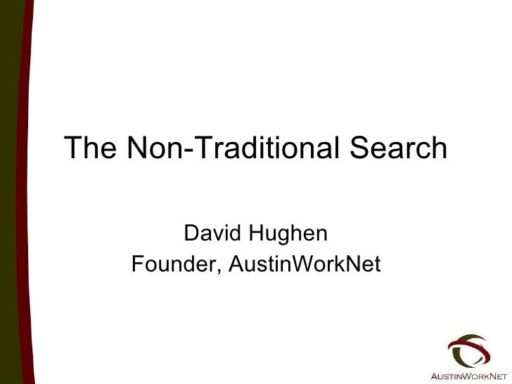 The Non-Traditional Search David Hughen Founder, AustinWorkNet