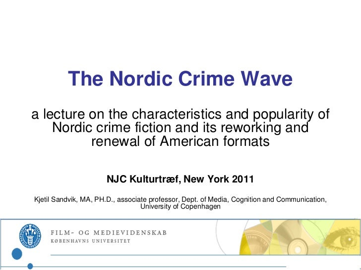 The Nordic Crime Wavea lecture on the characteristics and popularity of    Nordic crime fiction and its reworking and     ...