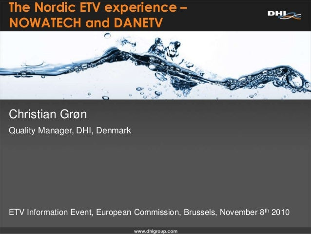 Christian Grøn The Nordic ETV experience – NOWATECH and DANETV Quality Manager, DHI, Denmark ETV Information Event, Europe...