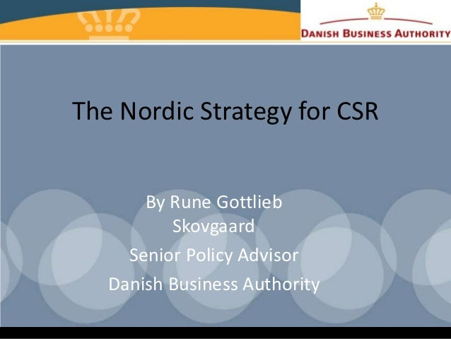 The Nordic Strategy for CSR       By Rune Gottlieb          Skovgaard     Senior Policy Advisor   Danish Business Authority