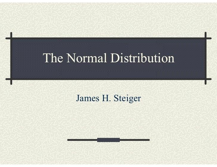 The Normal Distribution     James H. Steiger