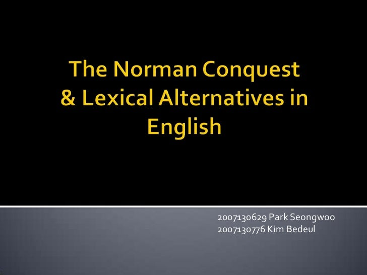 The Norman Conquest& Lexical Alternatives in English<br />2007130629 Park Seongwoo<br />2007130776 Kim Bedeul<br />