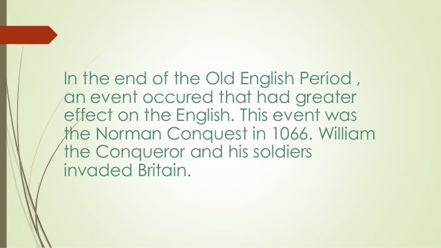 norman conquest and old english These new tongues largely supplanted the indigenous old english language and greatly changed the norman-french was the only the normans and the norman conquest.