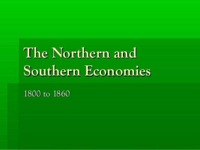 The Northern and Southern Economies 1800 to 1860