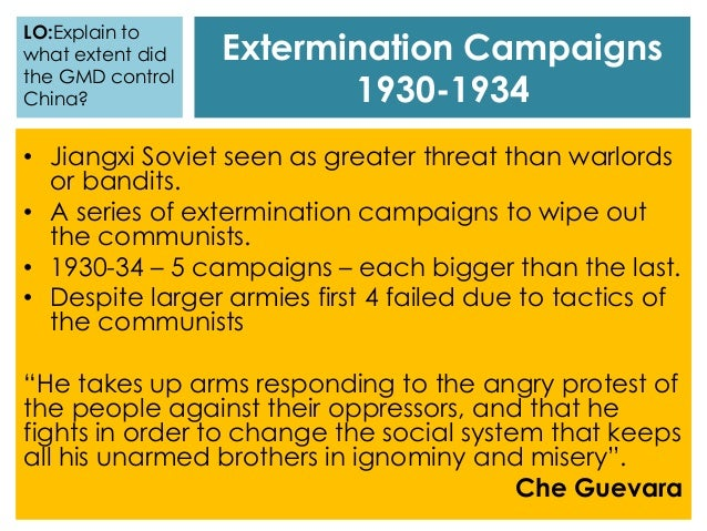 Extermination Campaigns 1930-1934 • Jiangxi Soviet seen as greater threat than warlords or bandits. • A series of extermin...