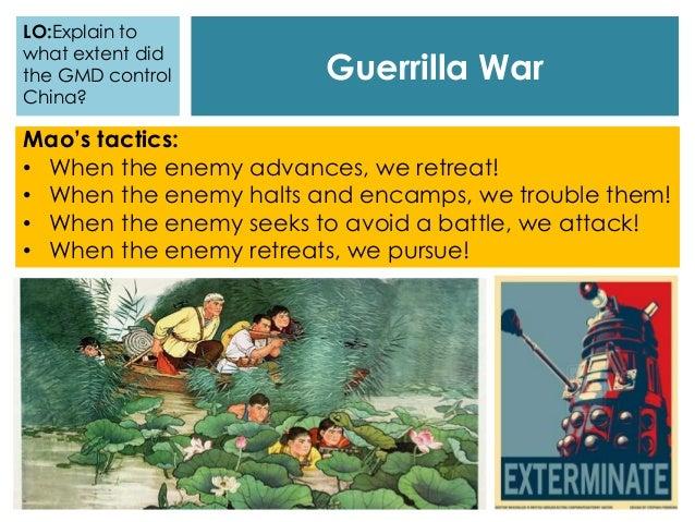 Guerrilla War Mao's tactics: • When the enemy advances, we retreat! • When the enemy halts and encamps, we trouble them! •...
