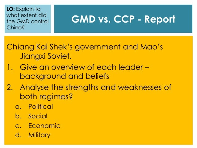 GMD vs. CCP - Report Chiang Kai Shek's government and Mao's Jiangxi Soviet. 1. Give an overview of each leader – backgroun...