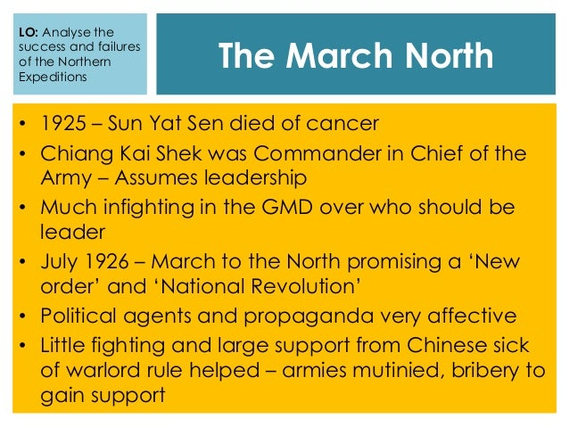 The March North LO: Analyse the success and failures of the Northern Expeditions • 1925 – Sun Yat Sen died of cancer • Chi...
