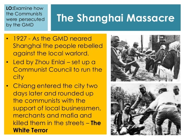 The Shanghai Massacre LO:Examine how the Communists were persecuted by the GMD • 1927 - As the GMD neared Shanghai the peo...