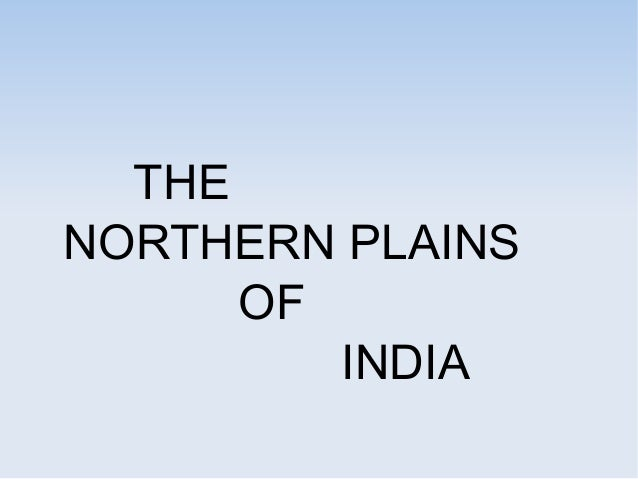 THE NORTHERN PLAINS OF INDIA