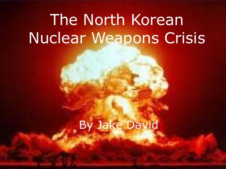 The North Korean Nuclear Weapons Crisis By Jake David