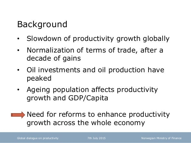 Norwegian Ministry of Finance Background • Slowdown of productivity growth globally • Normalization of terms of trade, aft...