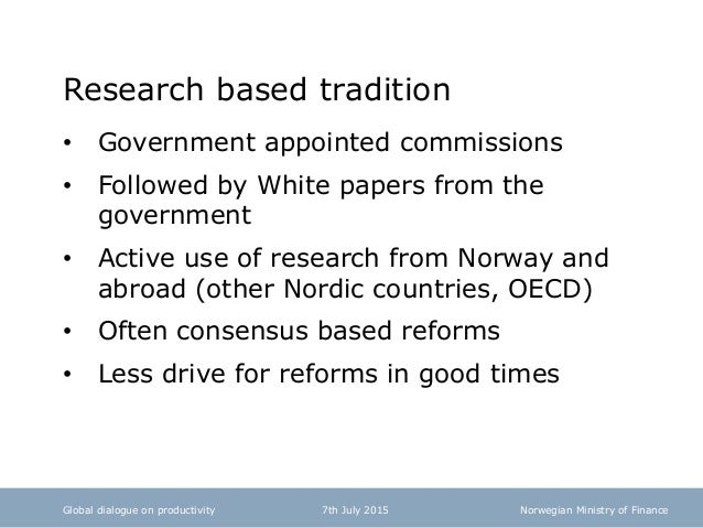 Norwegian Ministry of Finance Research based tradition • Government appointed commissions • Followed by White papers from ...
