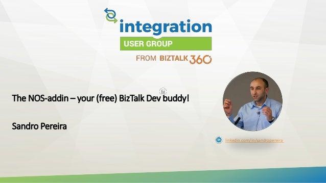 The NOS-addin – your (free) BizTalk Dev buddy! Sandro Pereira linkedin.com/in/sandropereira