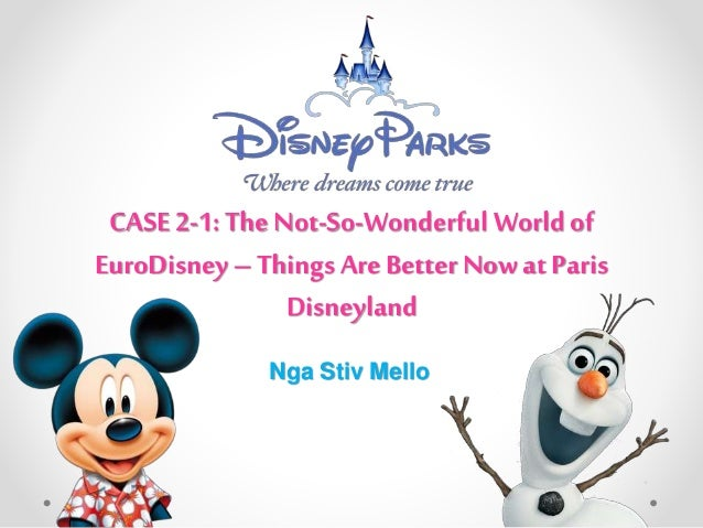case2 the not so wonderful world of eurodisney The not-so-wonderful world of eurodisney essay sample case 2-1 p 614 in euro disney the pick was to turn up the park in the nordic cardinal which.