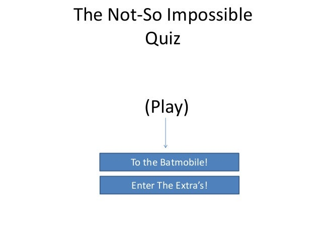 The Not-So Impossible Quiz (Play) To the Batmobile! Enter The Extra's!