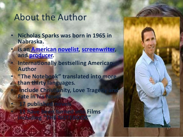 book report on the notebook by nicholas sparks As i have mentioned earlier, the author of the notebook is called nicholas sparks he is an internationally-bestselling american novelist and screenwriter.
