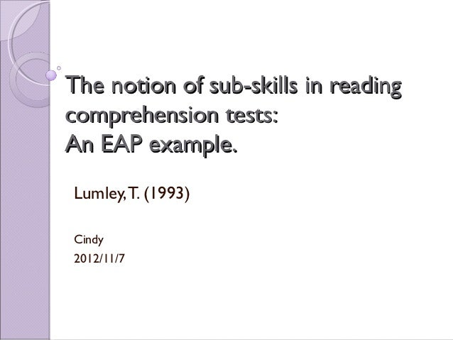 The notion of sub-skills in readingcomprehension tests:An EAP example.Lumley, T. (1993)Cindy2012/11/7