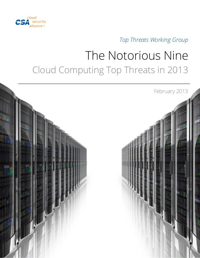 Top Threats Working Group The Notorious Nine Cloud Computing Top Threats in 2013 February 2013