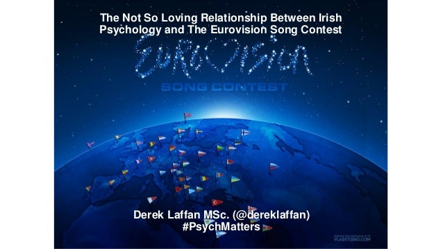 The Not So Loving Relationship Between Irish Psychology and The Eurovision Song Contest Derek Laffan MSc. (@dereklaffan) #...