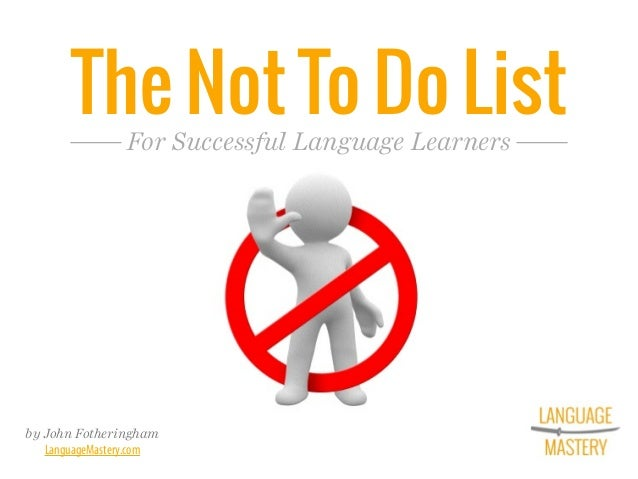 The Not To Do List by John Fotheringham LanguageMastery.com For Successful Language Learners