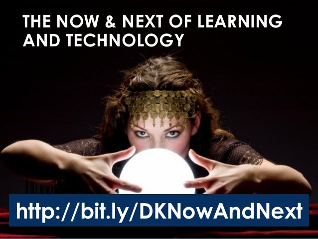 The Now and Next of Learning and Technology Slide 2