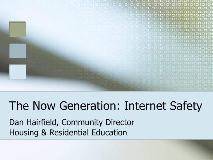 The Now Generation: Internet Safety Dan Hairfield, Community Director Housing & Residential Education