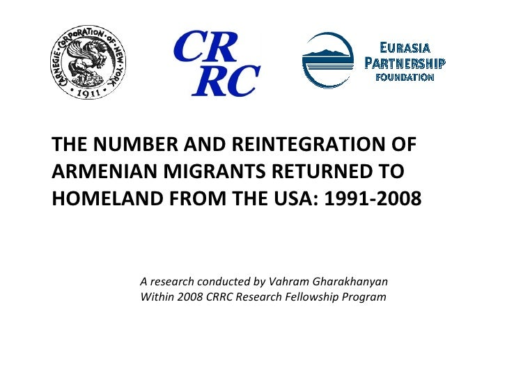 THE NUMBER AND REINTEGRATION OF ARMENIAN MIGRANTS RETURNED TO HOMELAND FROM THE USA: 1991-2008 A research conducted by Vah...