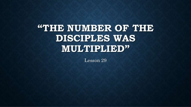 """THE NUMBER OF THE DISCIPLES WAS MULTIPLIED"" Lesson 29"