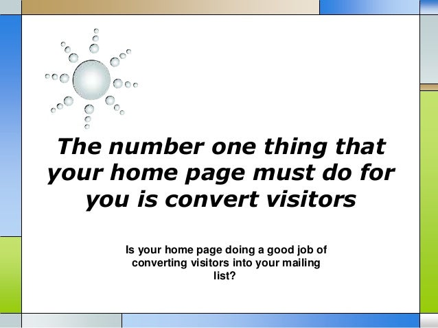 The number one thing that your home page must do for you is convert visitors Is your home page doing a good job of convert...