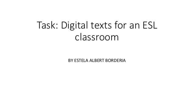 Task: Digital texts for an ESL classroom BY ESTELA ALBERT BORDERIA