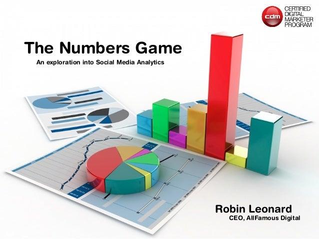 The Numbers Game Robin Leonard CEO, AllFamous Digital An exploration into Social Media Analytics