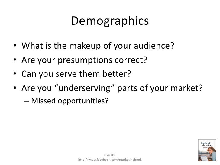 Demographics<br />What is the makeup of your audience?<br />Are your presumptions correct?<br />Can you serve them better?...