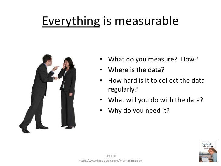 Everything is measurable<br />What do you measure?  How?<br />Where is the data?<br />How hard is it to collect the data r...