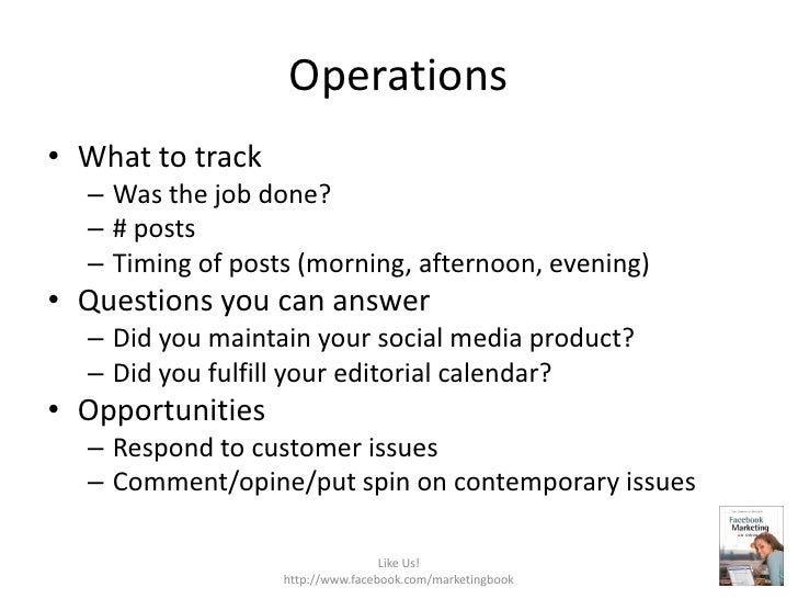 Operations<br />What to track<br />Was the job done?<br /># posts<br />Timing of posts (morning, afternoon, evening)<br />...
