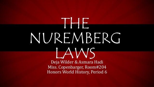 Deja Wilder & Asmara Hadi Miss. Copenbarger, Room#204 Honors World History, Period 6 THE NUREMBERG LAWS