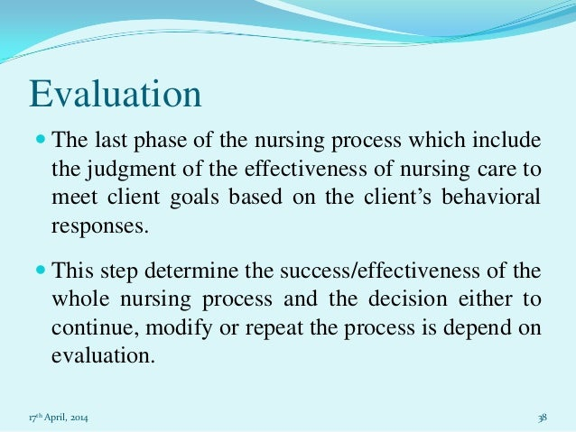 nursing essay on nursing process evaluation 17th 2014 37 38 evaluation  the last phase of the nursing process