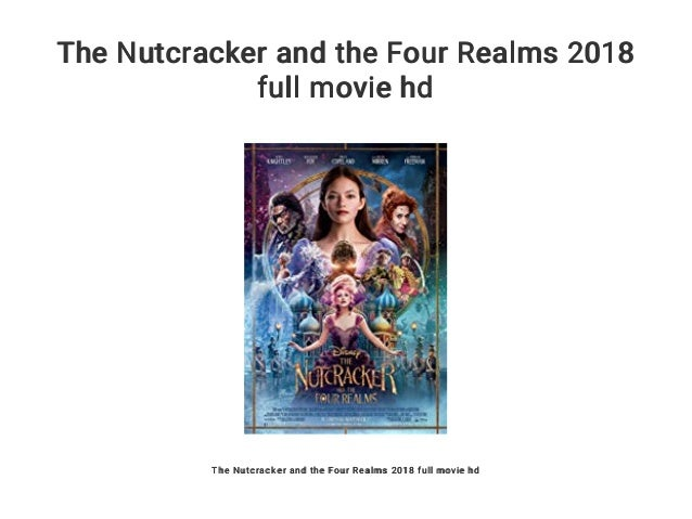 The Nutcracker And The Four Realms 2018 Full Movie Hd
