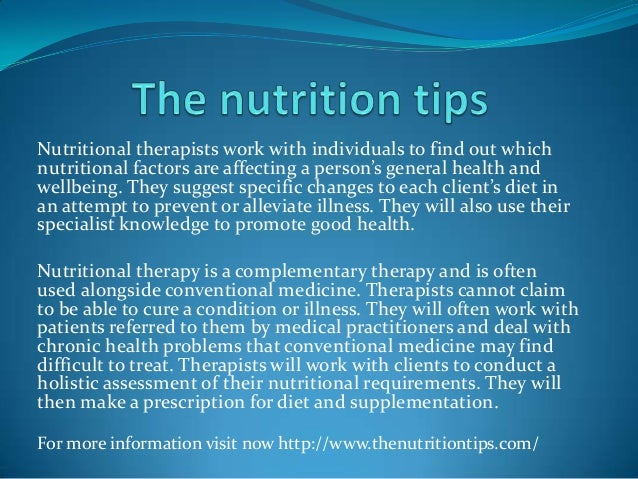 Nutritional therapists work with individuals to find out which nutritional factors are affecting a person's general health...