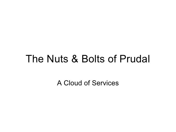 The Nuts & Bolts of Prudal      A Cloud of Services
